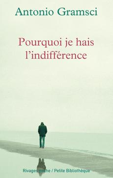 Antonio Gramsci - Pourquoi je hais l'indifférence