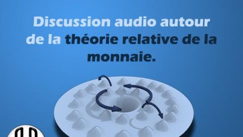 Discussion audio autour de la théorie relative de la monnaie